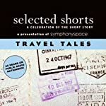 Selected Shorts: Travel Tales | N.M. Kelby,Max Steele,Nadine Gordimer,Joan Didion,Jason Brown,Ring Lardner