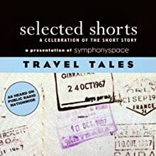 Selected Shorts: Travel Tales Performance by N.M. Kelby, Max Steele, Nadine Gordimer, Joan Didion, Jason Brown, Ring Lardner Narrated by Mia Dillon, Paul Hecht, Christina Pickles, Myra Lucretia Taylor, Bradley Whitford, Joanne Woodward, Nadine Gordimer
