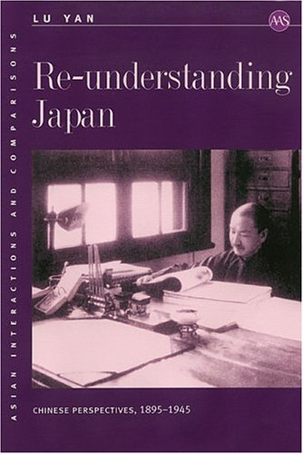 Re-understanding Japan: Chinese Perspectives, 1895–1945 (Asian Interactions and Comparisons)