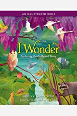 I Wonder: Exploring God's Grand Story: an Illustrated Bible Kindle Edition