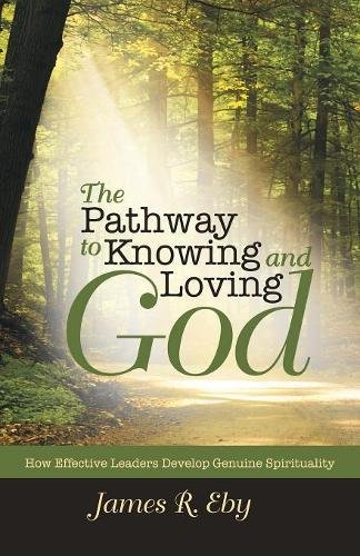 The Pathway to Knowing and Loving God: How Effective Leaders Develop Genuine Spirituality