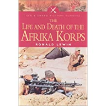 Life and Death of the Afrika Korps (Pen and Sword Military Classics)