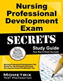 Nursing Professional Development Exam Secrets Study Guide: Nursing Professional Development Test Review for the Nursing Professional Development Board Certification Test