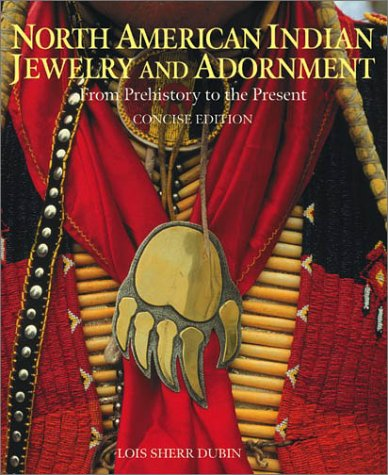 North American Indian Jewelry and Adornment: From Prehistory to the Present, Concise Edition