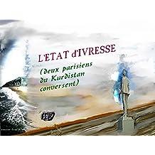 L'Etat d'Ivresse: (deux parisiens du Kurdistan conversent) (French Edition)