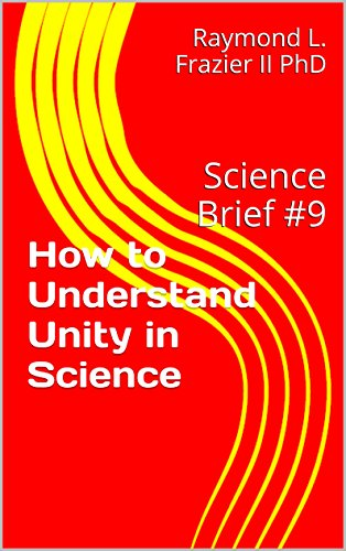 How to Understand Unity in Science: Science Brief #9 (Science Briefs)