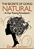 The Secrets Of Going Natural: The Ultimate Guide To Loving Your Natural Black Hair
