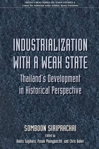 Industrialization with a Weak State: Thailand's Development in Historical Perspective (Kyoto Cseas Series on Asian Studi