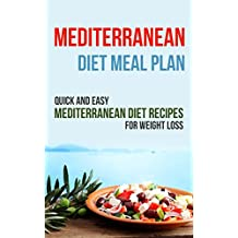 Mediterranean Diet Meal Plan: Quick and Easy Mediterranean Diet Recipes for Weight Loss