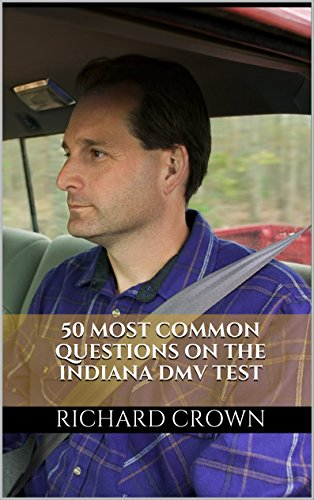 Pass Your Indiana DMV Test Guaranteed! 50 Real Test Questions! Indiana DMV Practice Test Questions