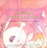 Complete Illustrated Guide to Natural Home Remedies: Safe and Effective Treatments for Common Ailments (Complete Illustrated Guides)