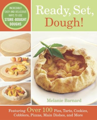 Ready, Set, Dough!: Incredibly Easy and Delicious Ways to Use Store-Bought Doughs