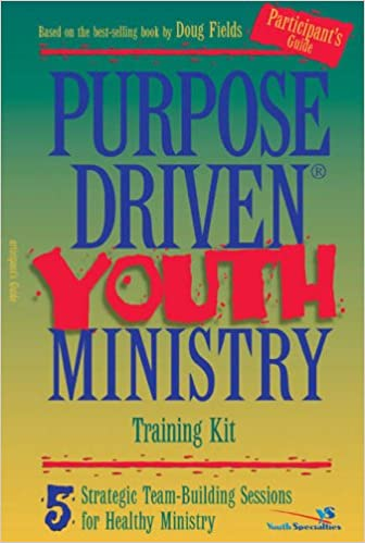 Purpose-driven Youth Ministry Training Kit: 5 Strategic Team-building Sessions for Healthy Ministry: Participant 39:s Guide