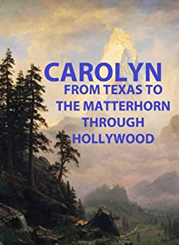 CAROLYN From Texas To The Matterhorn Through Hollywood by [Schultze, Ernst]