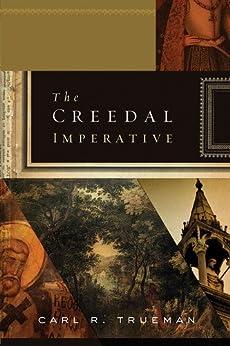 The Creedal Imperative by [Trueman, Carl R.]