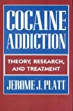Cocaine Addiction: Theory, Research and Treatment