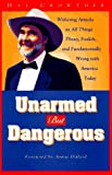 Unarmed but Dangerous: A Withering Attack on All Things Phony, Foolish, and Fundamentally Wrong With America Today