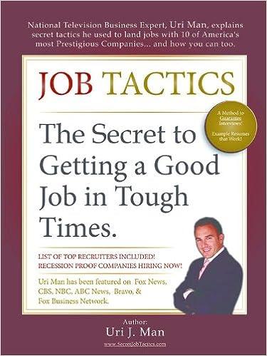 Job Tactics: The Secret to Getting a Good Job in Tough Times