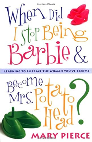 Book When Did I Stop Being Barbie and Become Mrs. Potato Head?: Learning to Embrace the Woman You've Become