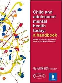 Child and Adolescent Mental Health Today: A handbook: 9781841962269: Medicine & Health Science