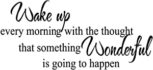 Wake Up Every Morning with The Thought That Something Wonderful is Going to Happen Vinyl Wall Decal Inspirational Quotes Home Décor