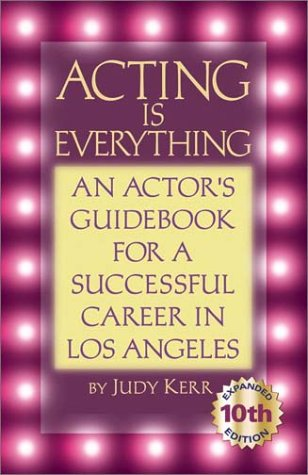 Acting Is Everything: An Actor's Guidebook for a Successful Career in Los Angeles -