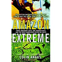 Amazon Extreme: Three Ordinary Guys, One Rubber Raft, and the Most Dangerous River on Earth