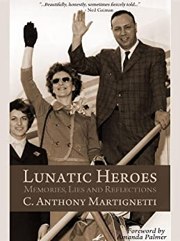 Lunatic Heroes: Memories, Lies and Reflections by [Martignetti, C. Anthony]