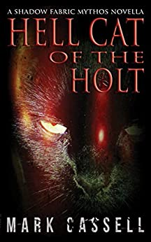 Hell Cat of the Holt (a novella): supernatural horror in the Shadow Fabric mythos by [Cassell, Mark]