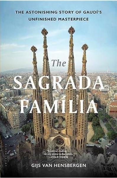 The Sagrada Familia The Astonishing Story Of Gaudi S Unfinished Masterpiece Van Hensbergen Gijs 9781632867810 Amazon Com Books