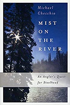 Mist on the River: An Angler's Quest for Steelhead by [Checchio, Michael]