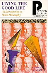 Living the Good Life: An Intro to Moral Philosophy (Paragon Issues in Philosophy)