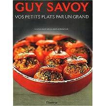 Guy Savoy: vos petits plats par un grand