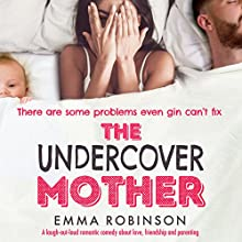 The Undercover Mother: A laugh out loud romantic comedy about love, friendship and parenting Audiobook by Emma Robinson Narrated by Helen Duff