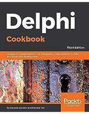 Delphi Cookbook,: Recipes to master Delphi for IoT integrations, cross-platform, mobile and server-side development, 3rd Edition