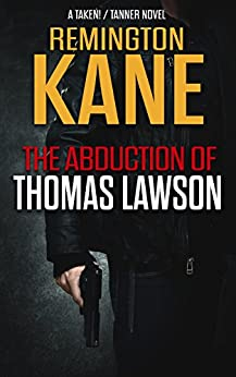 The Abduction Of Thomas Lawson (A TAKEN!/TANNER Novel Book 3) by [Kane, Remington]