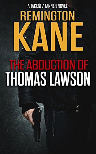 Gun Crew Stands - The Abduction Of Thomas Lawson (A TAKEN!/TANNER Novel Book 3)
