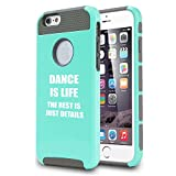 Apple iPhone 6 6s Shockproof Impact Hard Case Cover Dance Is Life (Teal)
