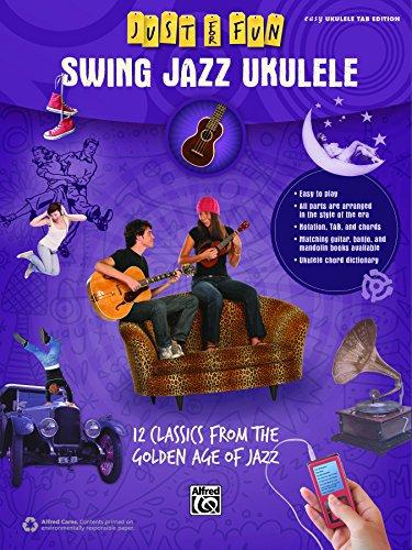 (Just for Fun: Swing Jazz Ukulele: 12 Swing Era Classics from the Golden Age of Jazz for Easy Ukulele TAB (Ukulele))