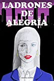 Ladrones de Alegría (Spanish Edition)