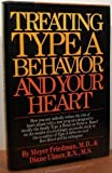 Treating Type A Behavior and Your Heart, Meyer Friedman and Diane Ulmer, 0394522869