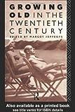 Growing Old in the Twentieth Century, Margot Jefferys, 0415031036