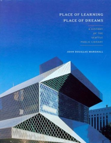 Place of Learning, Place of Dreams: A History of the Seattle Public Library (McLellan Book)