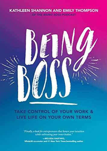 Being Boss: Take Control of Your Work and Live Life on Your Own Terms (English Edition)