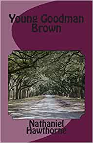 """the use of symbolism in young goodman brown by nathaniel hawthorne In """"young goodman brown"""" nathaniel hawthorne uses name, color, and title/positioning to depict and symbolize the characters as well as their circumstance to start off with, nathaniel hawthorne uses names as a symbol."""
