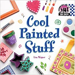 Cool Painted Stuff Cool Crafts Lisa Wagner 9781591977421 Amazon