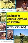 Enfants et jeunes ouvriers en France, XIXe-XXe siècle par Pierrard