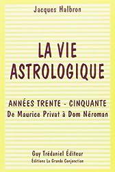 La vie astrologique : Années trente-cinquante, de Maurice Privat à Dom Néroman