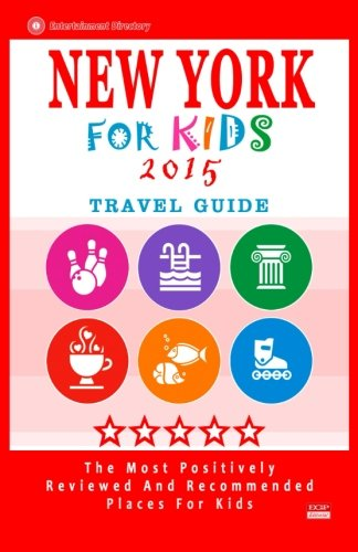 New York For Kids 2015: Places for Kids to Visit in New York (Kids Activities & Entertainment 2015) (Places To Visit In New York For Kids)