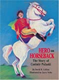img - for Hero on Horseback: The Story of Casimir Pulaski book / textbook / text book